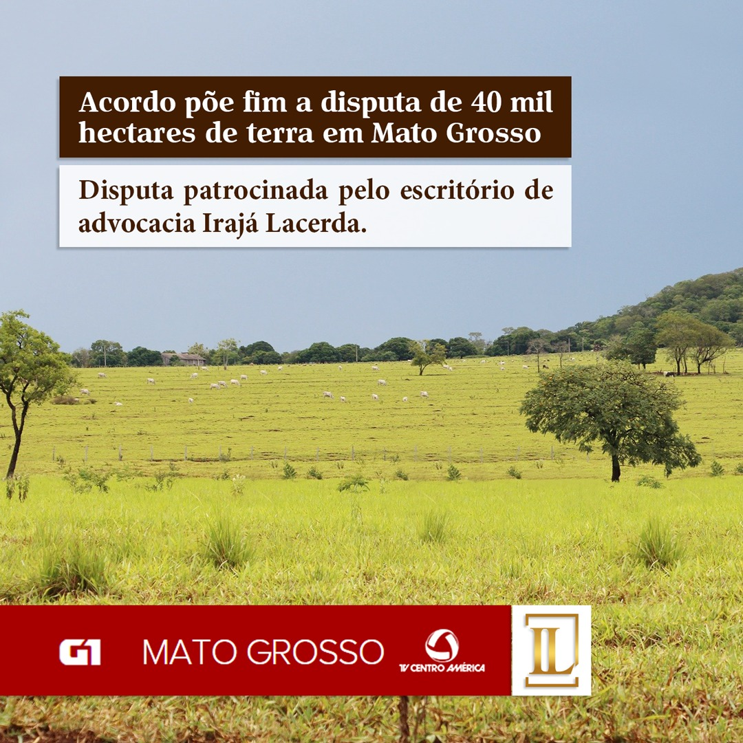 Acordo põe fim a disputa de 40 mil hectares de terra em Mato Grosso